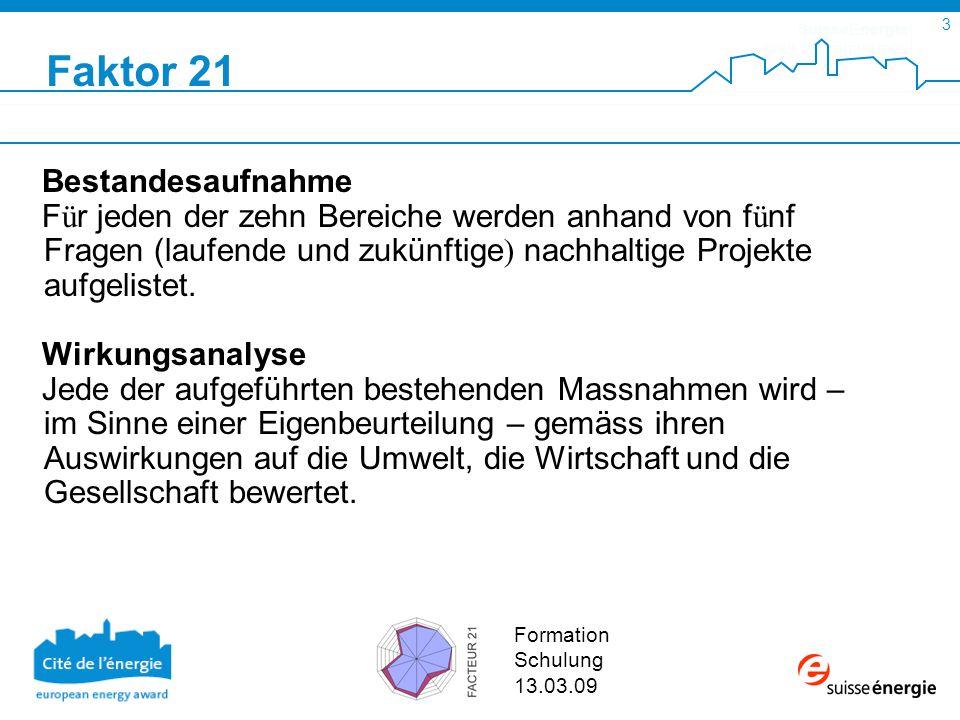 SuisseEnergie pour les communes 4 Formation Schulung 13.03.09 Bereits umgesetzte Massnahmen erheben und bewerten: Was haben wir bereits gemacht.
