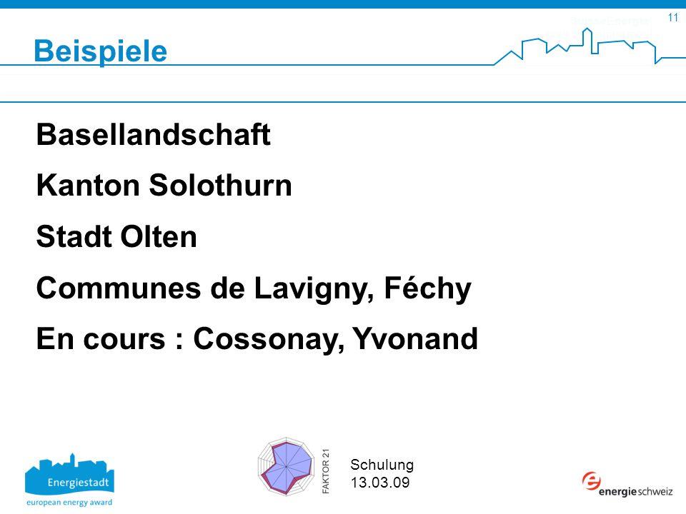 SuisseEnergie pour les communes 11 Schulung 13.03.09 Basellandschaft Kanton Solothurn Stadt Olten Communes de Lavigny, Féchy En cours : Cossonay, Yvon