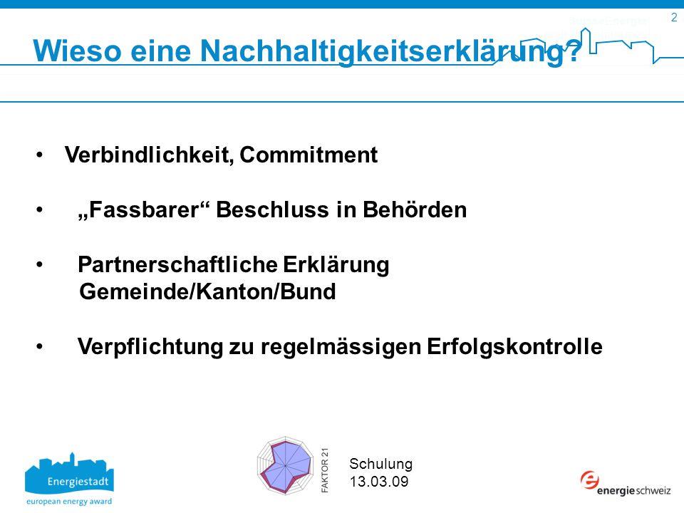 SuisseEnergie pour les communes 2 Schulung 13.03.09 Verbindlichkeit, Commitment Fassbarer Beschluss in Behörden Partnerschaftliche Erklärung Gemeinde/