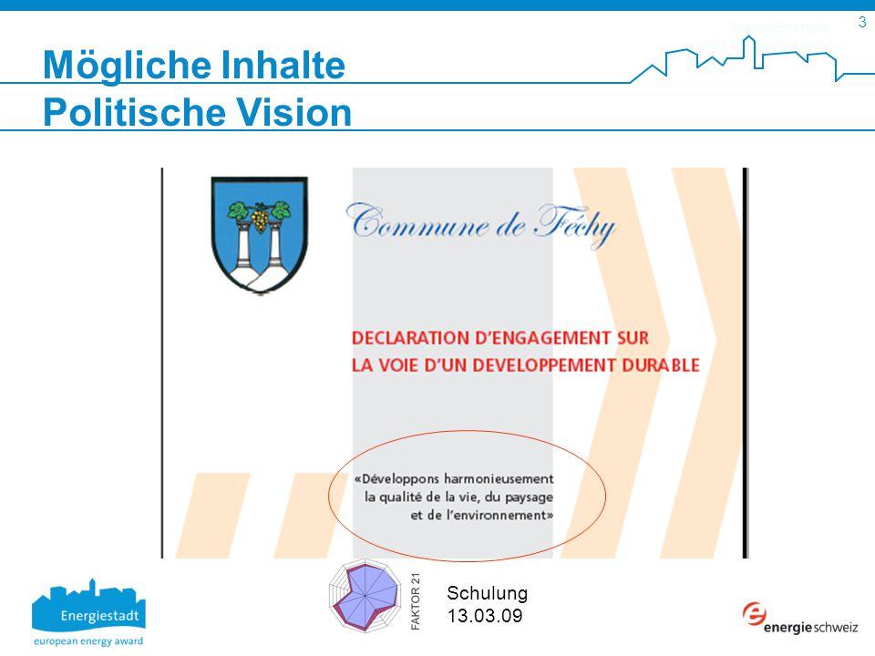 SuisseEnergie pour les communes 3 Schulung 13.03.09 Mögliche Inhalte Politische Vision
