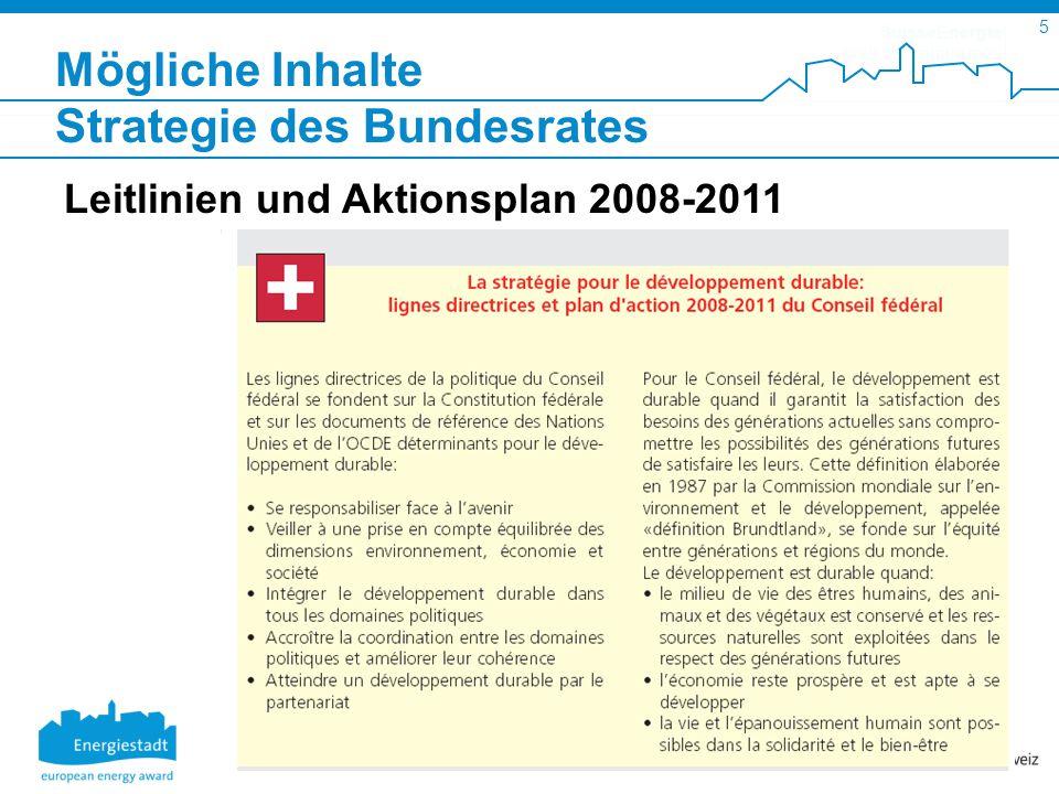 SuisseEnergie pour les communes 5 Schulung 13.03.09 FAKTOR 21 Kurs 30.01.09 Mögliche Inhalte Strategie des Bundesrates Leitlinien und Aktionsplan 2008