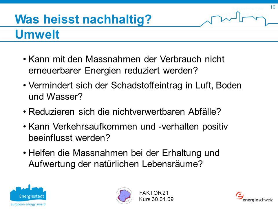 SuisseEnergie pour les communes 10 FAKTOR 21 Kurs 30.01.09 Was heisst nachhaltig.