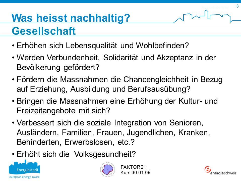 SuisseEnergie pour les communes 8 FAKTOR 21 Kurs 30.01.09 Was heisst nachhaltig.