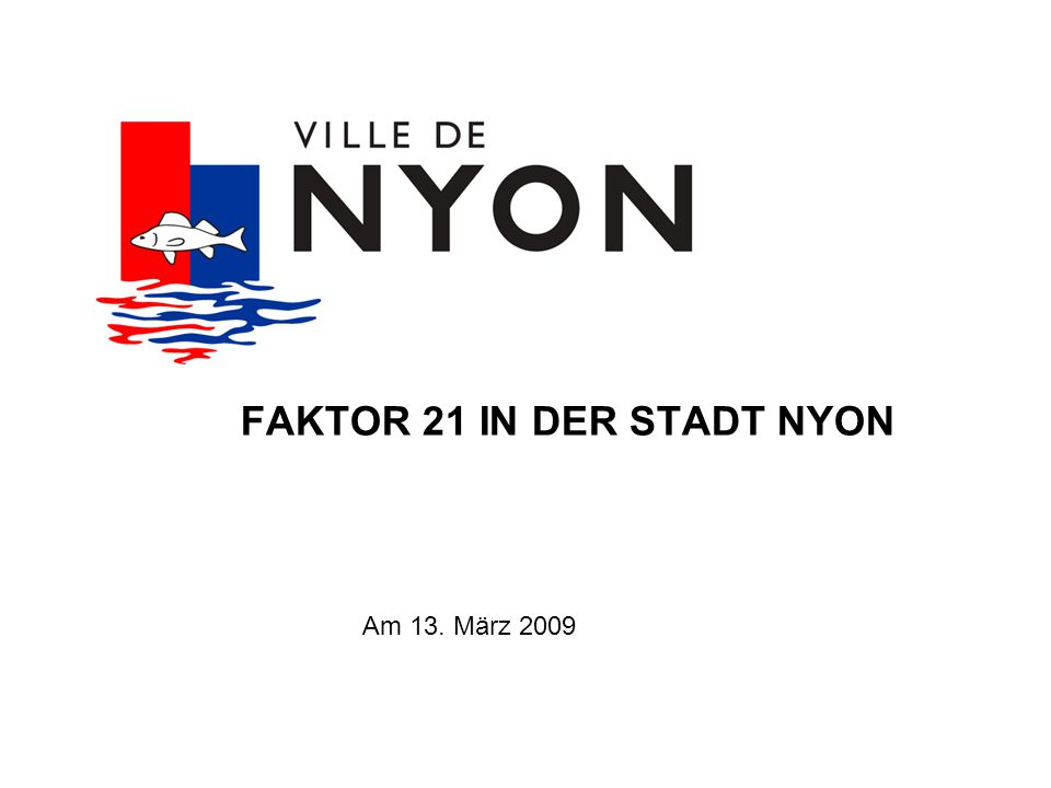 FAKTOR 21 IN DER STADT NYON Am 13. März 2009