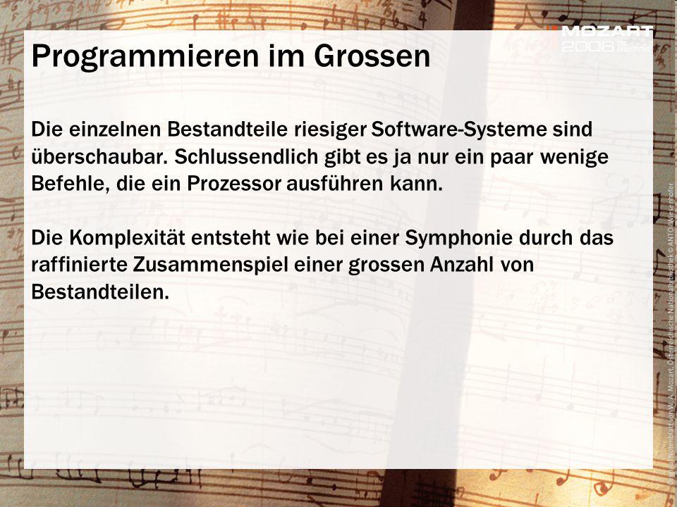 Programmieren im Grossen Die einzelnen Bestandteile riesiger Software-Systeme sind überschaubar. Schlussendlich gibt es ja nur ein paar wenige Befehle