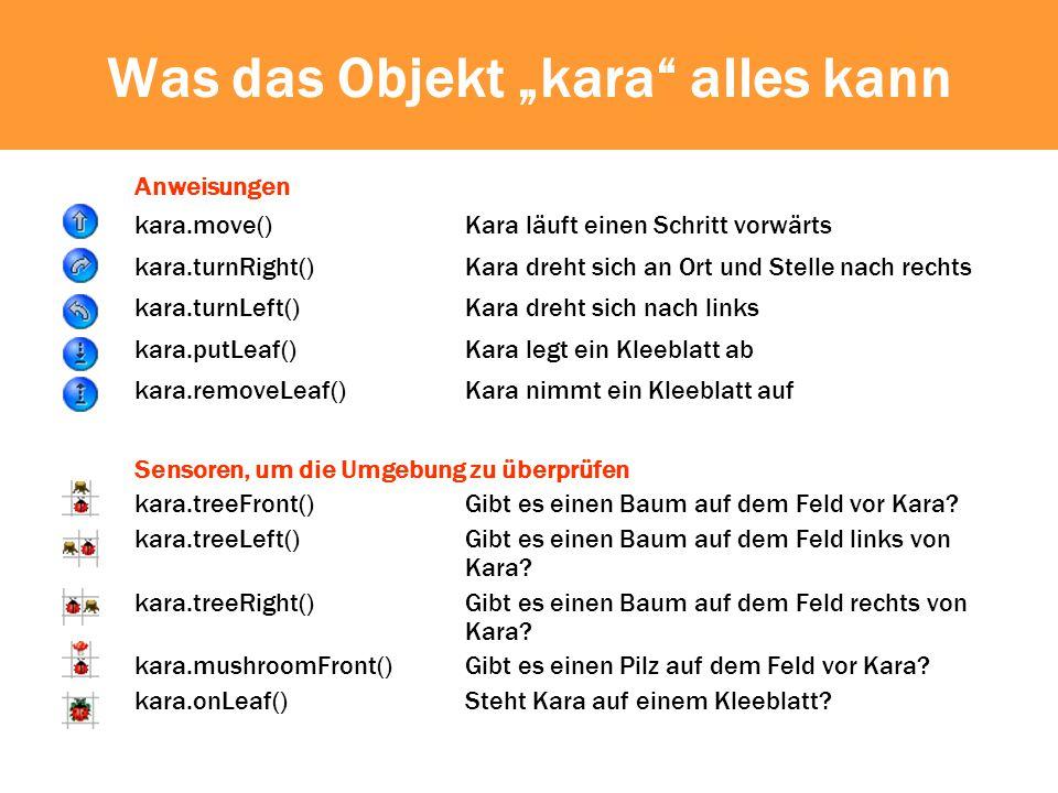 Geschickter: Neue Methode import javakara.JavaKaraProgram; public class GeheUmBaumHerum extends JavaKaraProgram { void viertelDrehung() { kara.move(); kara.turnRight(); kara.move(); } public void myProgram() { // hier kommt das Hauptprogramm hin kara.turnLeft(); viertelDrehung(); kara.turnLeft(); }