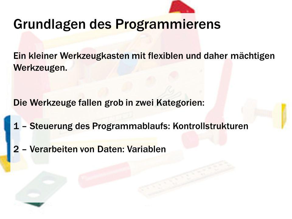 Grundlagen des Programmierens Ein kleiner Werkzeugkasten mit flexiblen und daher mächtigen Werkzeugen.
