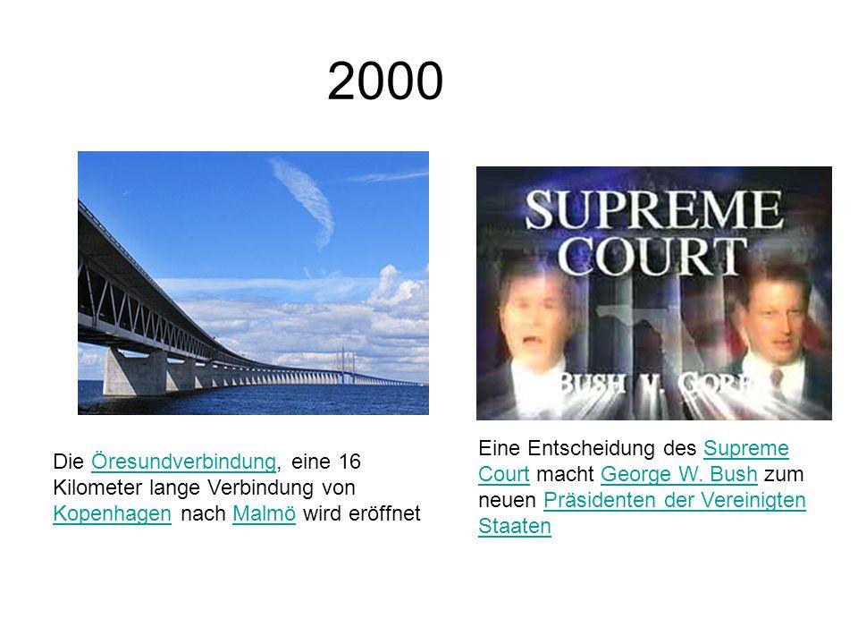 2000 Die Öresundverbindung, eine 16 Kilometer lange Verbindung von Kopenhagen nach Malmö wird eröffnetÖresundverbindung KopenhagenMalmö Eine Entscheidung des Supreme Court macht George W.