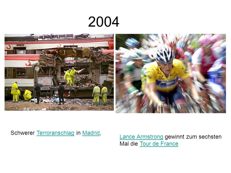 2004 Schwerer Terroranschlag in Madrid,TerroranschlagMadrid Lance ArmstrongLance Armstrong gewinnt zum sechsten Mal die Tour de FranceTour de France