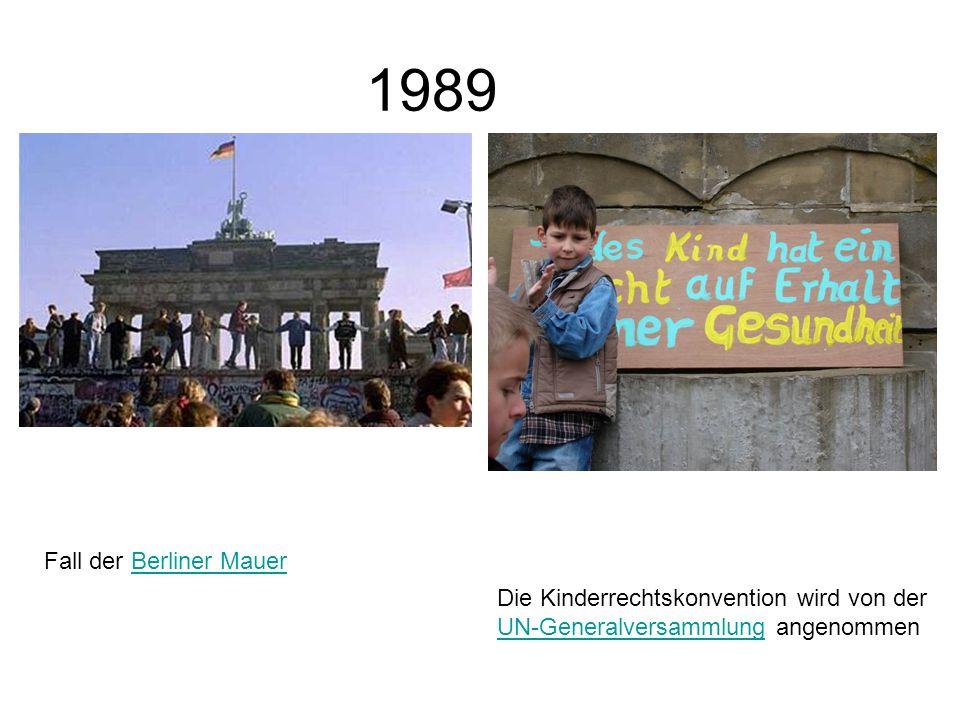 1989 Fall der Berliner MauerBerliner Mauer Die Kinderrechtskonvention wird von der UN-Generalversammlung angenommen UN-Generalversammlung