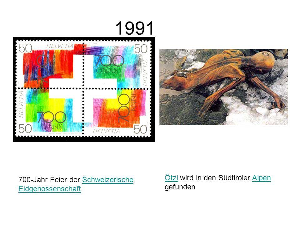 1991 700-Jahr Feier der Schweizerische EidgenossenschaftSchweizerische Eidgenossenschaft ÖtziÖtzi wird in den Südtiroler Alpen gefundenAlpen