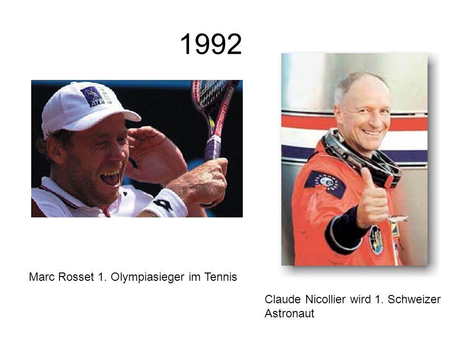 1992 Marc Rosset 1. Olympiasieger im Tennis Claude Nicollier wird 1. Schweizer Astronaut