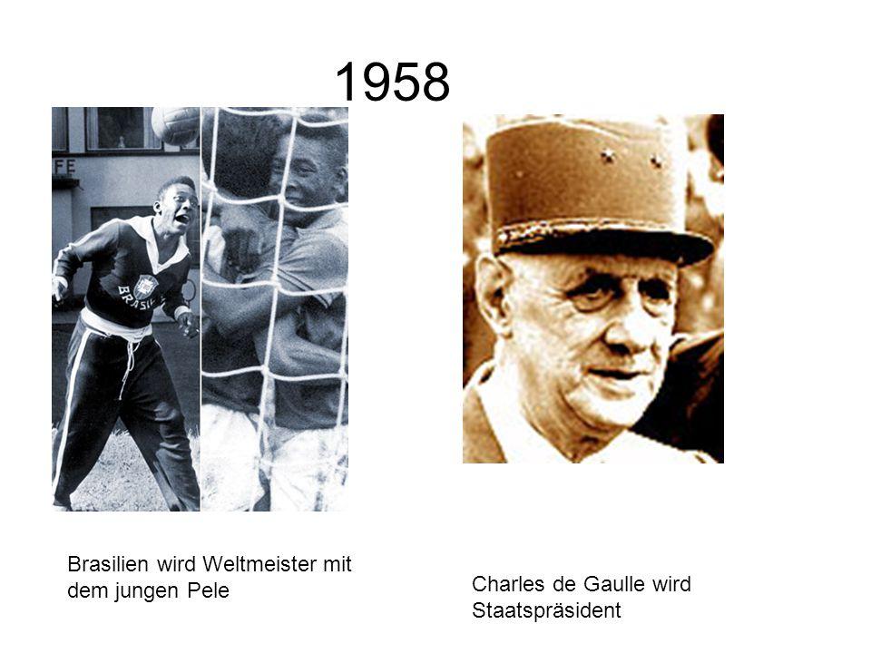 1958 Brasilien wird Weltmeister mit dem jungen Pele Charles de Gaulle wird Staatspräsident