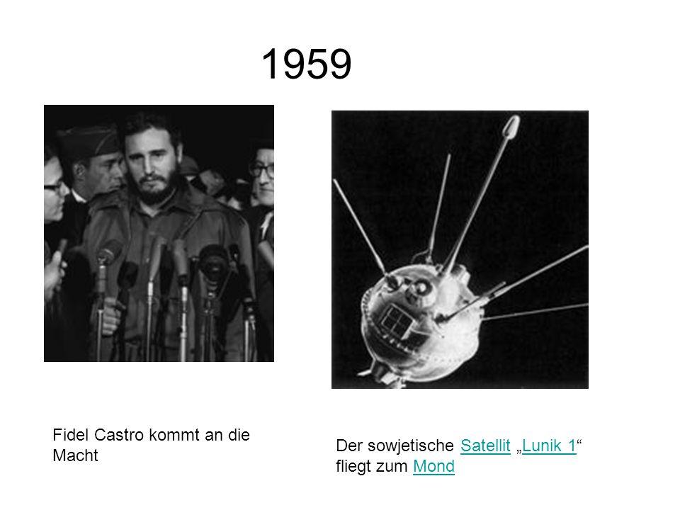 1959 Fidel Castro kommt an die Macht Der sowjetische Satellit Lunik 1 fliegt zum MondSatellitLunik 1Mond