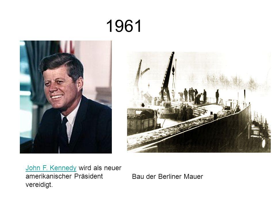 1961 John F. KennedyJohn F. Kennedy wird als neuer amerikanischer Präsident vereidigt. Bau der Berliner Mauer
