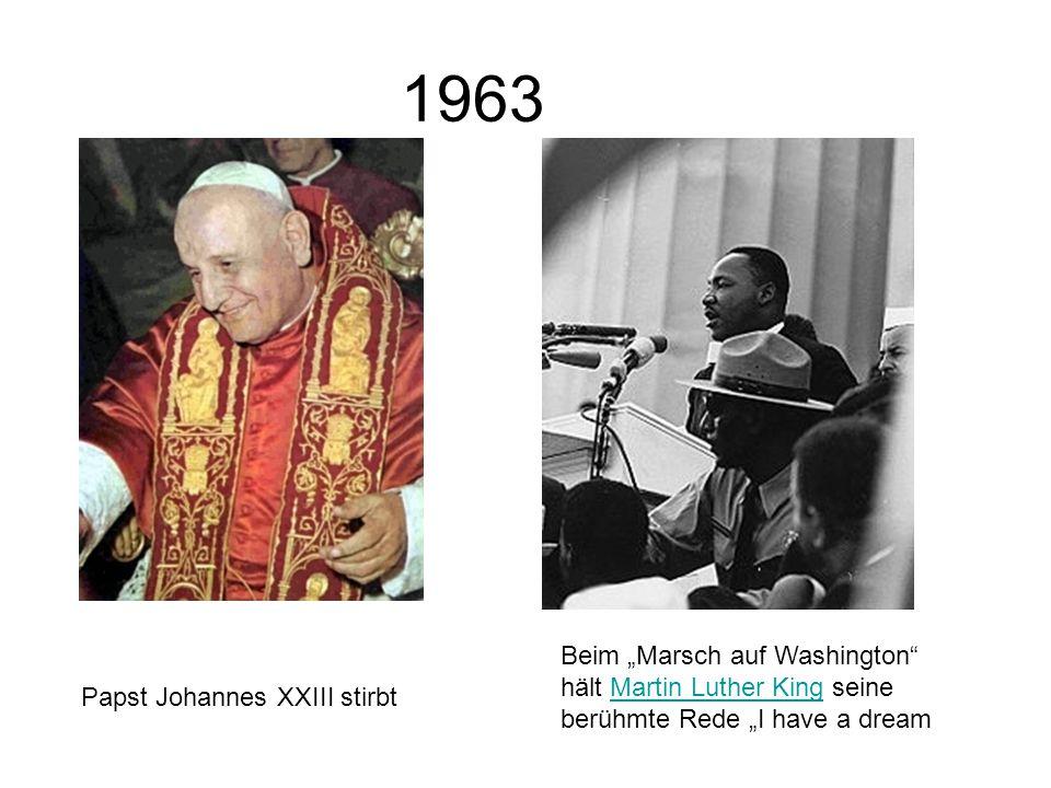 1963 Papst Johannes XXIII stirbt Beim Marsch auf Washington hält Martin Luther King seine berühmte Rede I have a dreamMartin Luther King