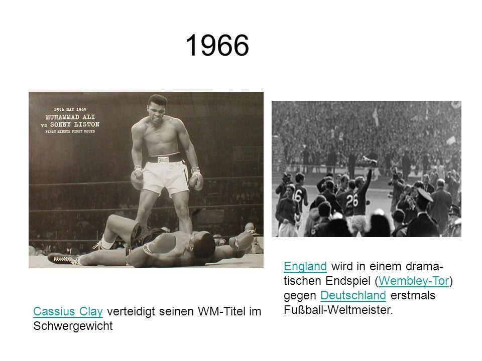 1966 Cassius ClayCassius Clay verteidigt seinen WM-Titel im Schwergewicht EnglandEngland wird in einem drama- tischen Endspiel (Wembley-Tor) gegen Deu