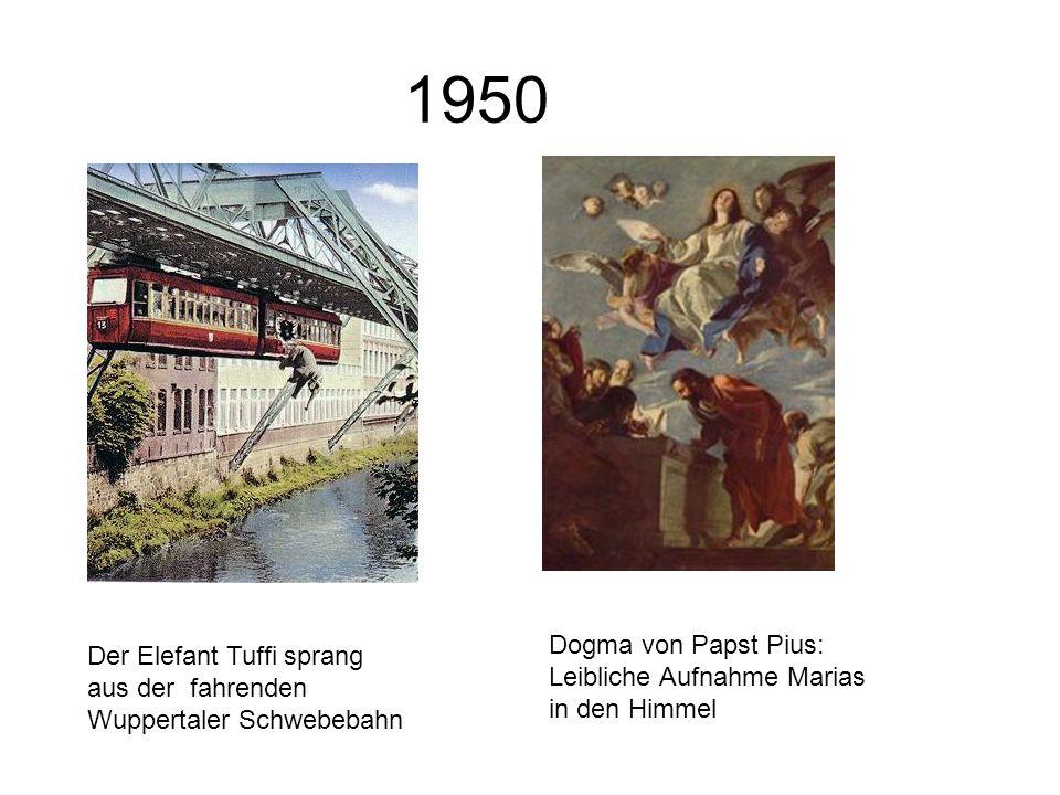 1950 Der Elefant Tuffi sprang aus der fahrenden Wuppertaler Schwebebahn Dogma von Papst Pius: Leibliche Aufnahme Marias in den Himmel