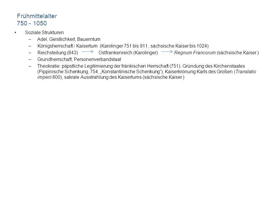 Frühmittelalter 750 - 1050 Soziale Strukturen –Adel, Geistlichkeit, Bauerntum –Königsherrschaft / Kaisertum (Karolinger 751 bis 911, sächsische Kaiser