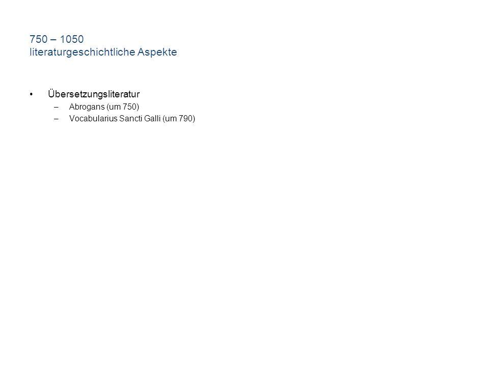 750 – 1050 literaturgeschichtliche Aspekte Übersetzungsliteratur –Abrogans (um 750) –Vocabularius Sancti Galli (um 790)