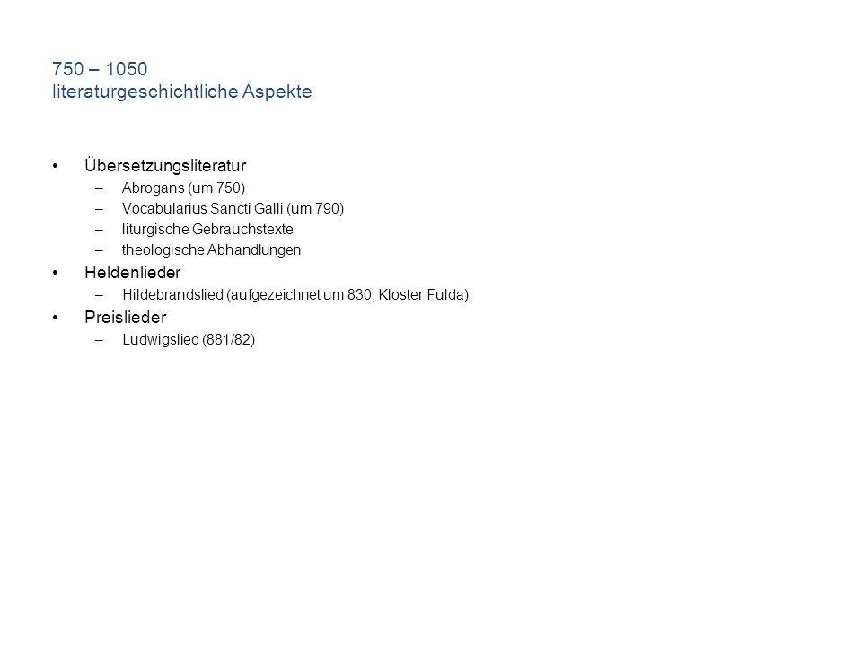 750 – 1050 literaturgeschichtliche Aspekte Übersetzungsliteratur –Abrogans (um 750) –Vocabularius Sancti Galli (um 790) –liturgische Gebrauchstexte –t