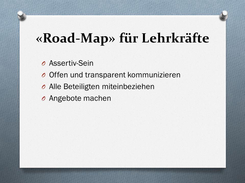 «Road-Map» für Lehrkräfte O Assertiv-Sein O Offen und transparent kommunizieren O Alle Beteiligten miteinbeziehen O Angebote machen