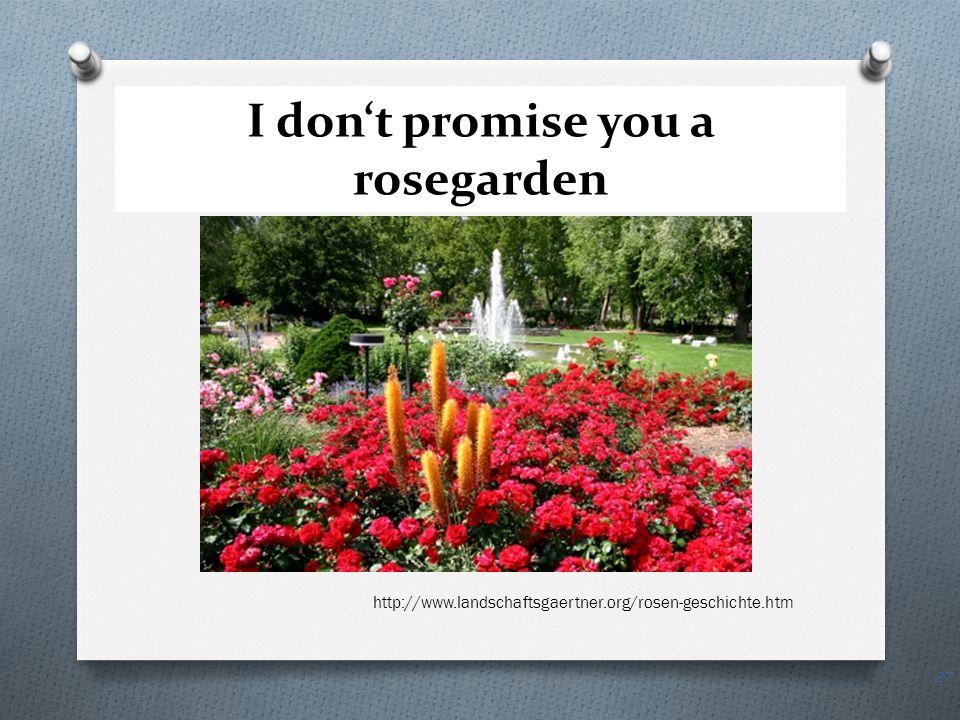 I dont promise you a rosegarden http://www.landschaftsgaertner.org/rosen-geschichte.htm 27
