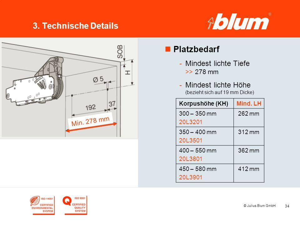 34 © Julius Blum GmbH 3. Technische Details nPlatzbedarf -Mindest lichte Tiefe >> 278 mm -Mindest lichte Höhe (bezieht sich auf 19 mm Dicke) Min. 278