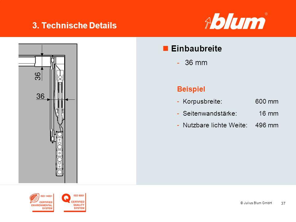 37 © Julius Blum GmbH 3. Technische Details nEinbaubreite - 36 mm Beispiel -Korpusbreite:600 mm -Seitenwandstärke:16 mm -Nutzbare lichte Weite:496 mm