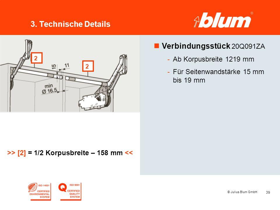39 © Julius Blum GmbH 3. Technische Details nVerbindungsstück 20Q091ZA -Ab Korpusbreite 1219 mm -Für Seitenwandstärke 15 mm bis 19 mm >> [2] = 1/2 Kor
