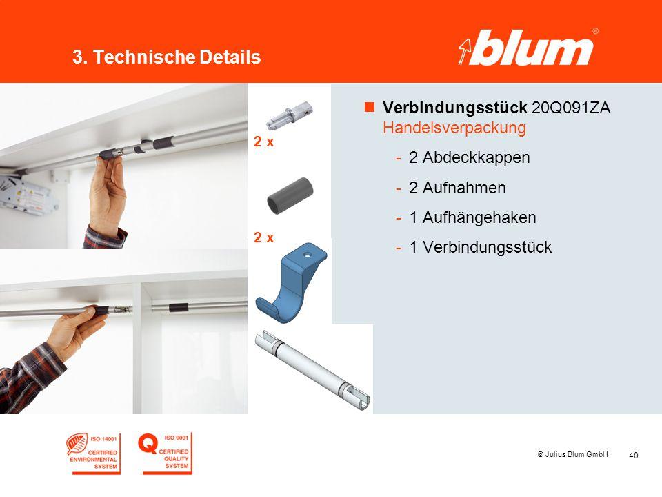 40 © Julius Blum GmbH 3. Technische Details nVerbindungsstück 20Q091ZA Handelsverpackung -2 Abdeckkappen -2 Aufnahmen -1 Aufhängehaken -1 Verbindungss