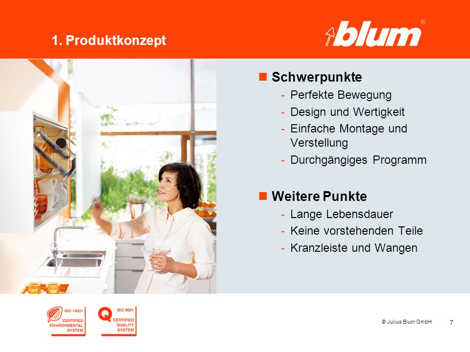 7 © Julius Blum GmbH 1. Produktkonzept nSchwerpunkte -Perfekte Bewegung -Design und Wertigkeit -Einfache Montage und Verstellung -Durchgängiges Progra