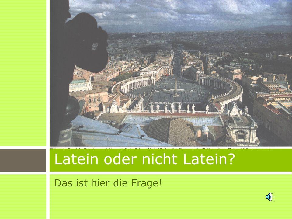 Das ist hier die Frage! Latein oder nicht Latein?