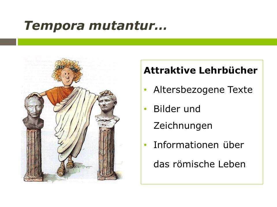 Tempora mutantur… Attraktive Lehrbücher Altersbezogene Texte Bilder und Zeichnungen Informationen über das römische Leben