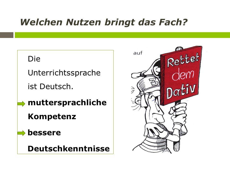 Welchen Nutzen bringt das Fach? Die Unterrichtssprache ist Deutsch. muttersprachliche Kompetenz bessere Deutschkenntnisse