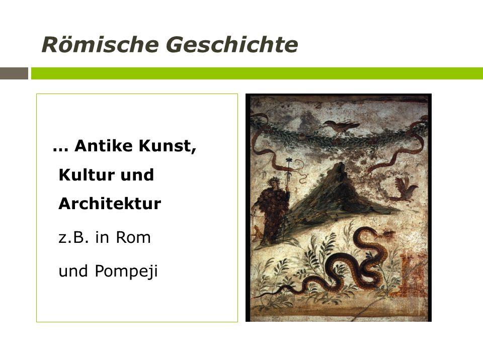 Römische Geschichte … Antike Kunst, Kultur und Architektur z.B. in Rom und Pompeji