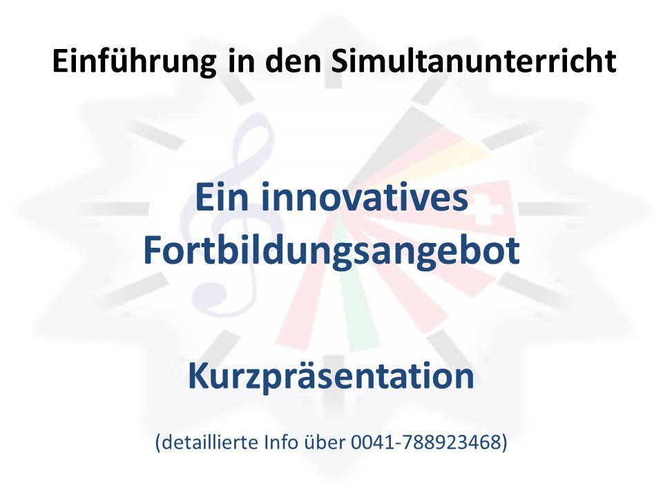 Einführung in den Simultanunterricht Ein innovatives Fortbildungsangebot Kurzpräsentation (detaillierte Info über 0041-788923468)
