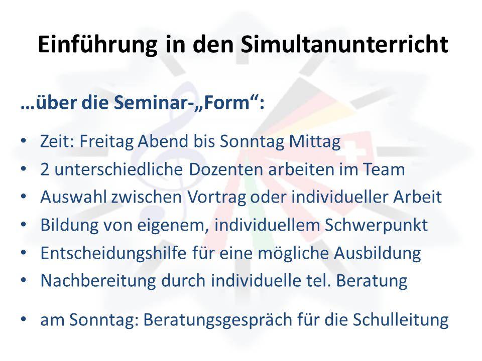 Einführung in den Simultanunterricht …über die Seminar-Form: Zeit: Freitag Abend bis Sonntag Mittag 2 unterschiedliche Dozenten arbeiten im Team Auswa
