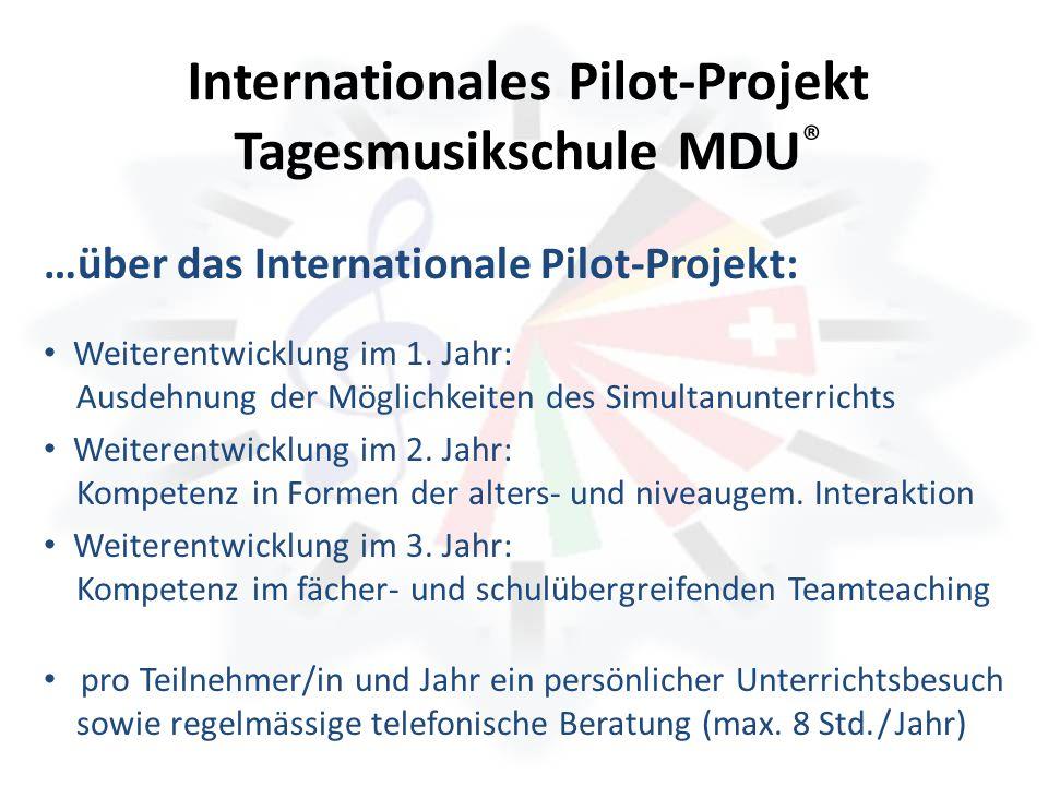 Internationales Pilot-Projekt Tagesmusikschule MDU ® …über das Internationale Pilot-Projekt: Weiterentwicklung im 1. Jahr: Ausdehnung der Möglichkeite