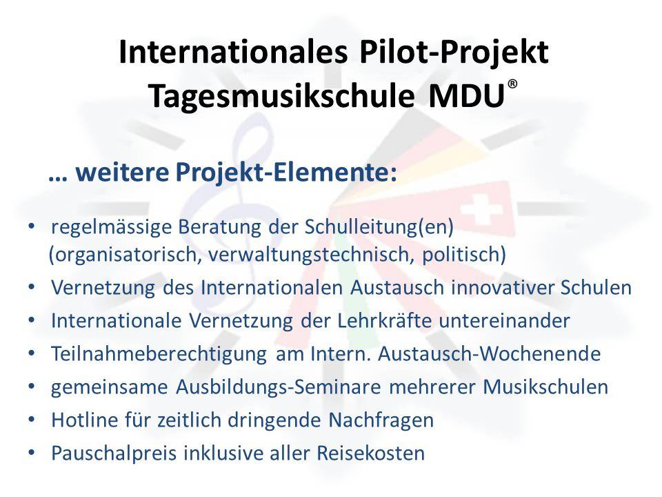 Internationales Pilot-Projekt Tagesmusikschule MDU ® … weitere Projekt-Elemente: regelmässige Beratung der Schulleitung(en) (organisatorisch, verwaltu
