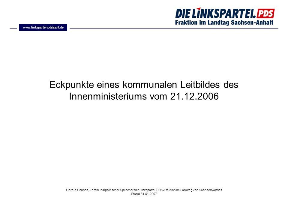 Eckpunkte eines kommunalen Leitbildes des Innenministeriums vom 21.12.2006 Gerald Grünert, kommunalpolitischer Sprecher der Linkspartei.PDS-Fraktion i