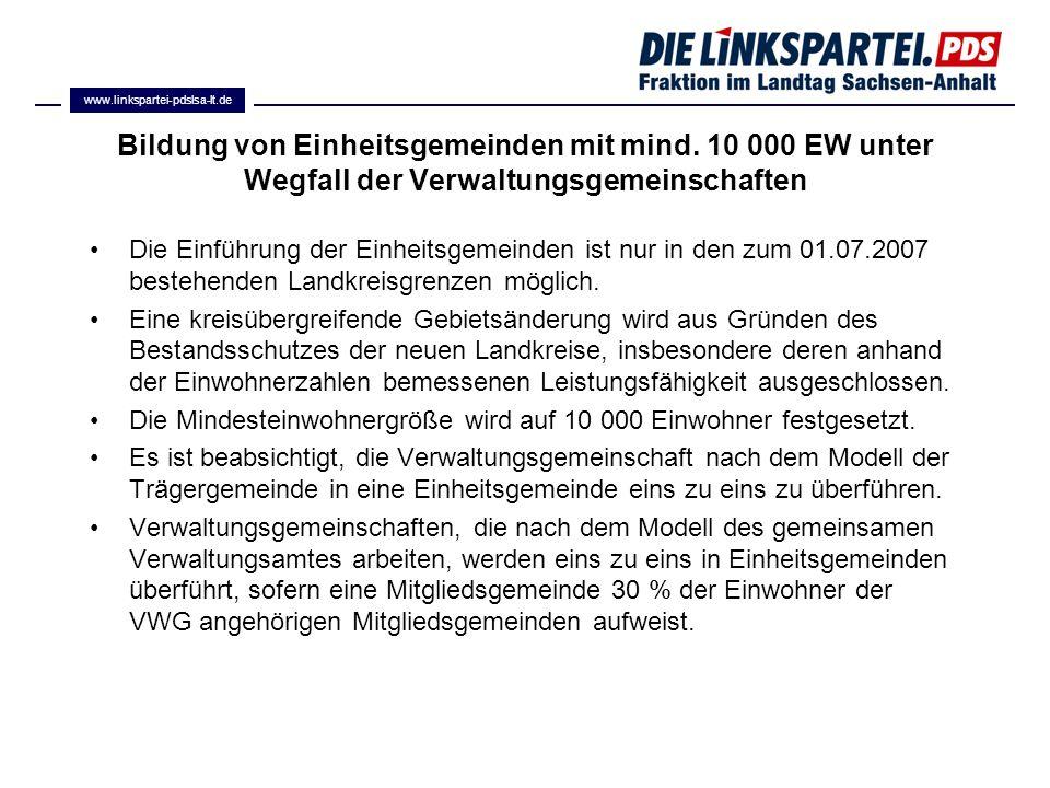 Bildung von Einheitsgemeinden mit mind. 10 000 EW unter Wegfall der Verwaltungsgemeinschaften Die Einführung der Einheitsgemeinden ist nur in den zum