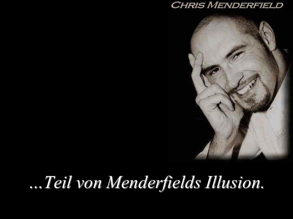 …Teil von Menderfields Illusion.