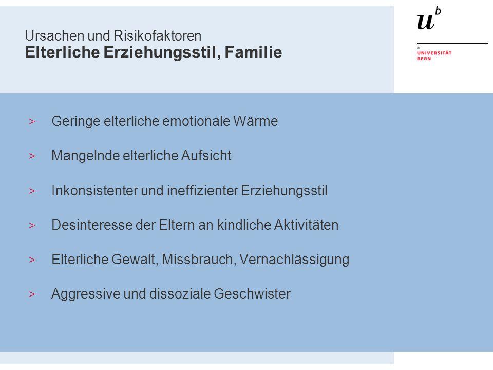 Ursachen und Risikofaktoren Elterliche Erziehungsstil, Familie > Geringe elterliche emotionale Wärme > Mangelnde elterliche Aufsicht > Inkonsistenter