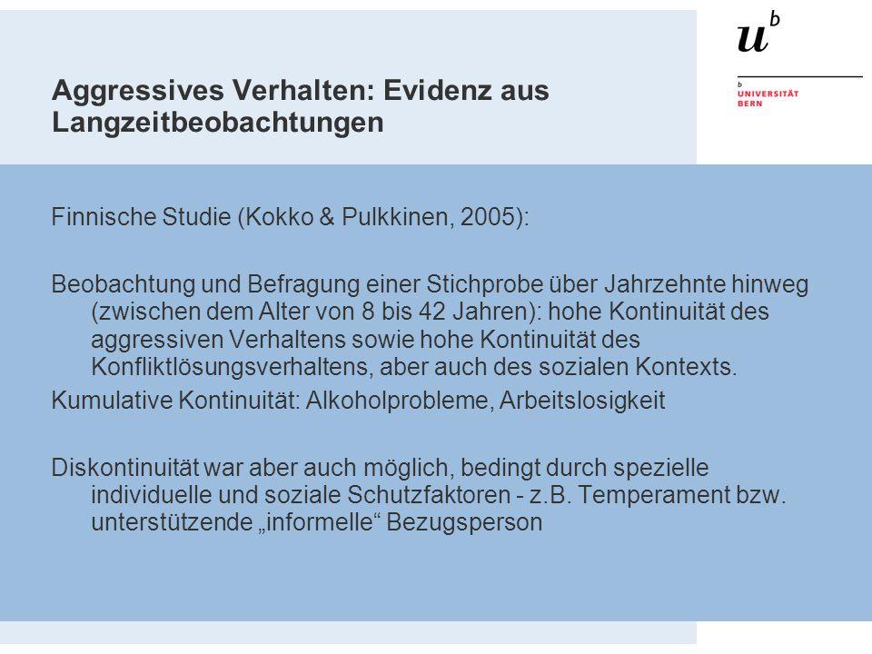 Aggressives Verhalten: Evidenz aus Langzeitbeobachtungen Finnische Studie (Kokko & Pulkkinen, 2005): Beobachtung und Befragung einer Stichprobe über J