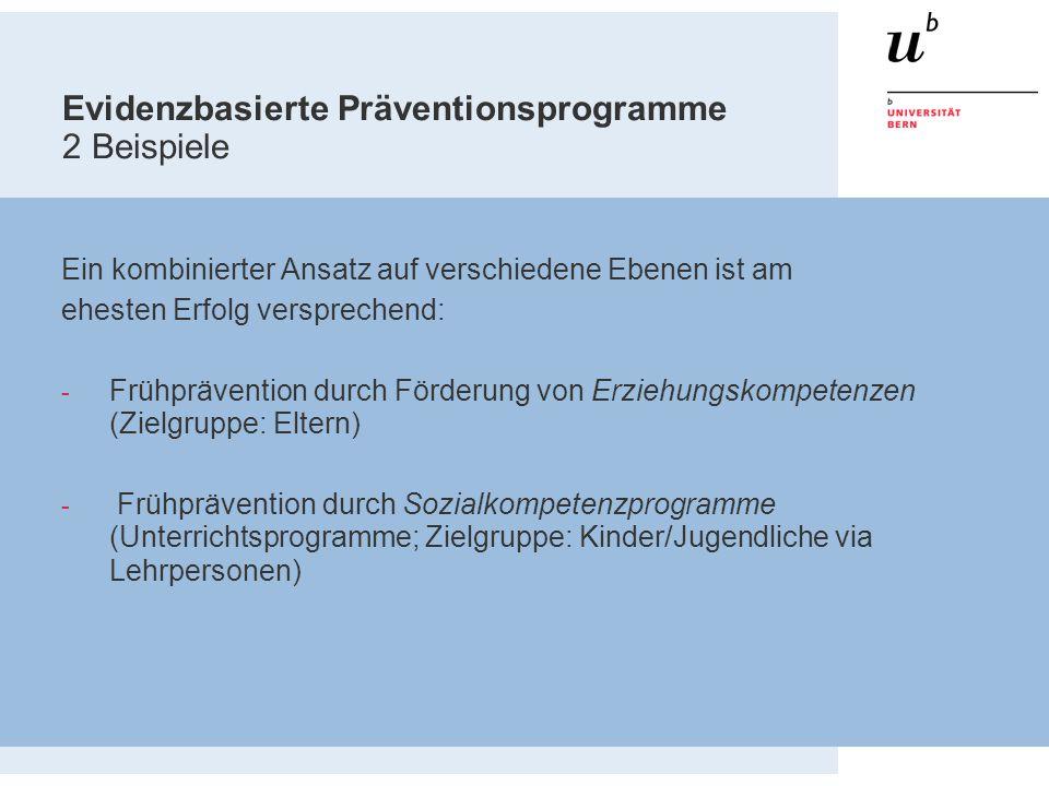 Evidenzbasierte Präventionsprogramme 2 Beispiele Ein kombinierter Ansatz auf verschiedene Ebenen ist am ehesten Erfolg versprechend: - Frühprävention