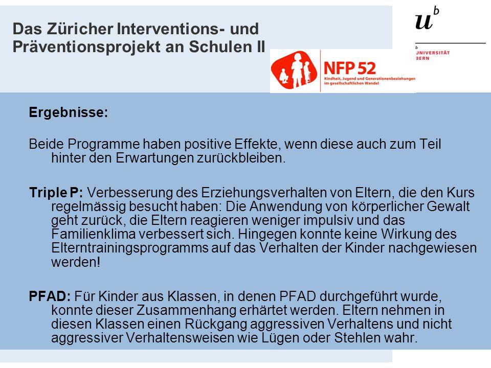 Das Züricher Interventions- und Präventionsprojekt an Schulen II Ergebnisse: Beide Programme haben positive Effekte, wenn diese auch zum Teil hinter d