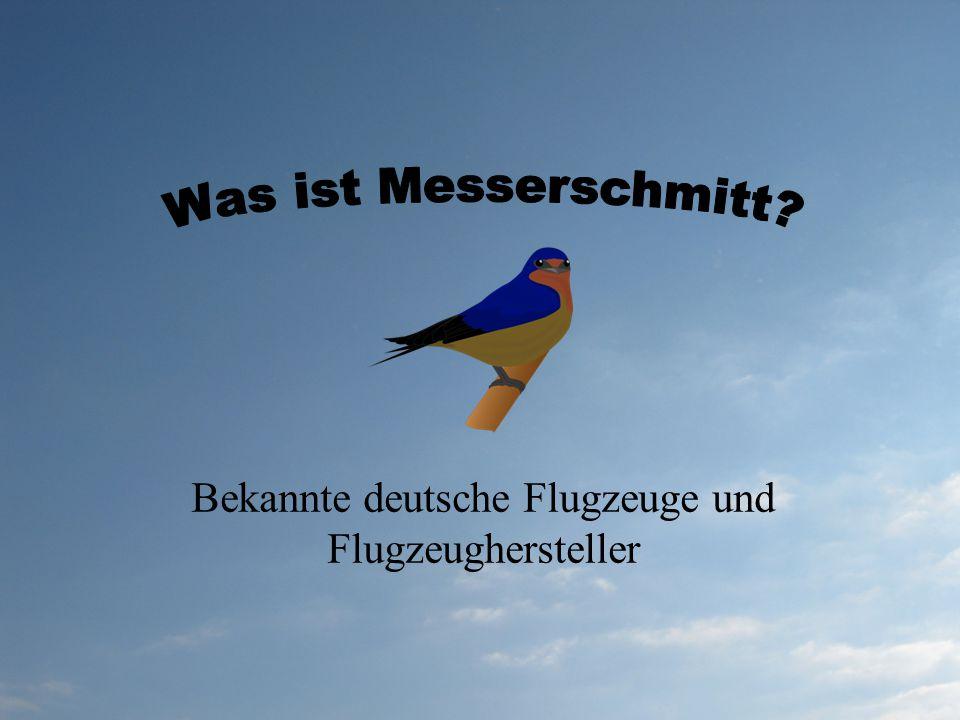 Gründer – Willy Messerschmitt Gründung – 1938 Sitz - Augsburg Berühmte Flugzeuge Me 109 Serie Me 262 Schwalbe