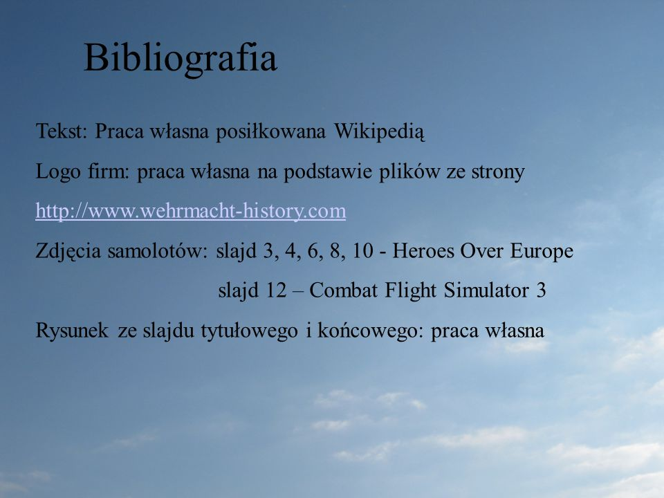 Bibliografia Tekst: Praca własna posiłkowana Wikipedią Logo firm: praca własna na podstawie plików ze strony http://www.wehrmacht-history.com Zdjęcia