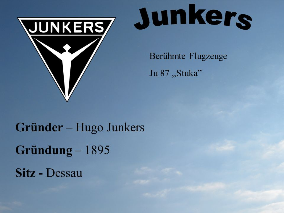 Gründer – Hugo Junkers Gründung – 1895 Sitz - Dessau Berühmte Flugzeuge Ju 87 Stuka